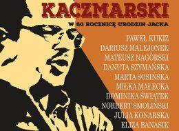 Koncert piosenek Jacka Kaczmarskiego w60. rocznicę urodzin artysty